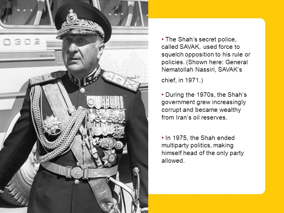 The Shah's secret police, called SAVAK, used force to squelch opposition to his rule or policies.