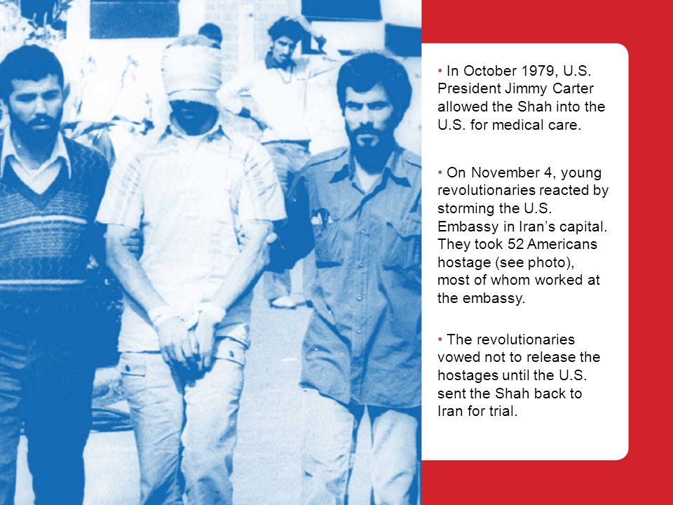 In October 1979, U.S. President Jimmy Carter allowed the Shah into the U.S.