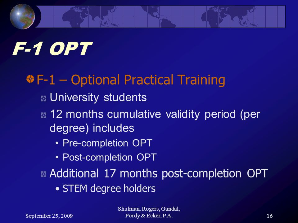 September 25, 2009 Shulman, Rogers, Gandal, Pordy & Ecker, P.A.16 F-1 OPT F-1 – Optional Practical Training University students 12 months cumulative v