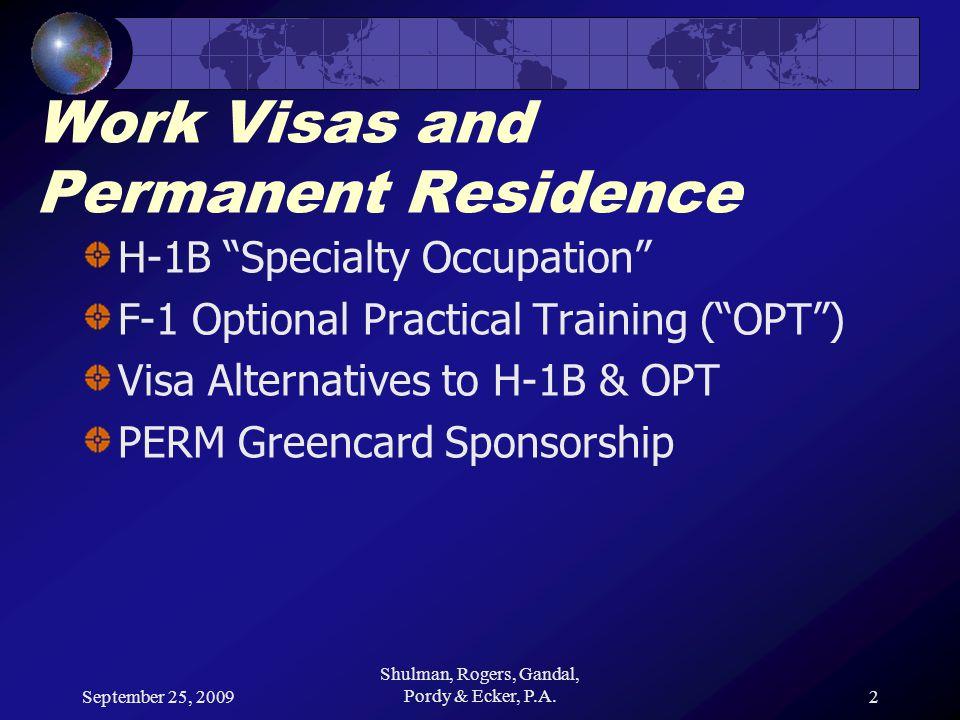September 25, 2009 Shulman, Rogers, Gandal, Pordy & Ecker, P.A.33 Visa Alternatives to H-1B & OPT TN – NAFTA Professional Canada Mexico H-1B1 – FTA Professional Chile Singapore
