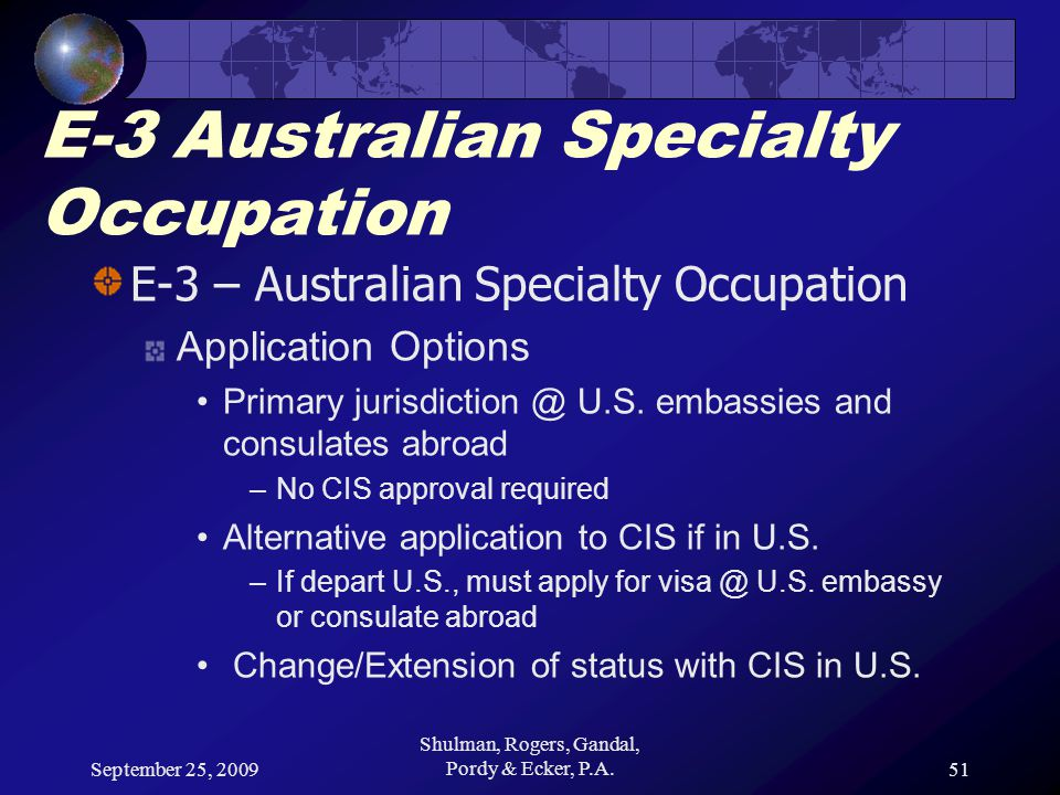 September 25, 2009 Shulman, Rogers, Gandal, Pordy & Ecker, P.A.51 E-3 Australian Specialty Occupation E-3 – Australian Specialty Occupation Applicatio