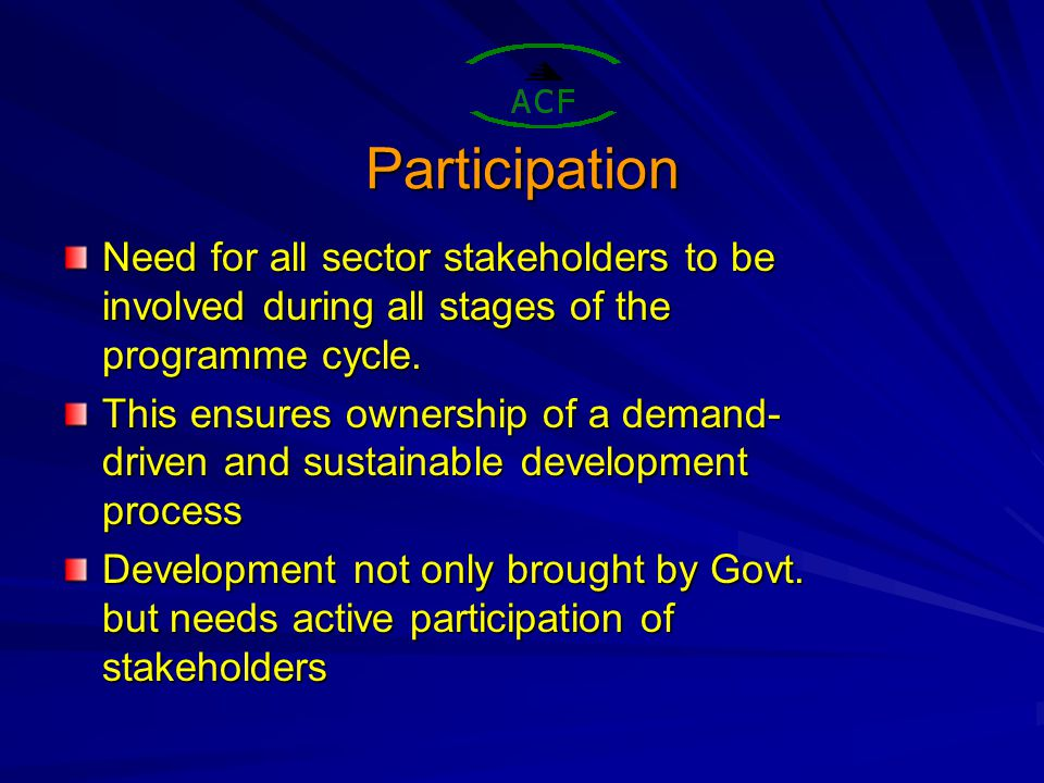 Participation Need for all sector stakeholders to be involved during all stages of the programme cycle.