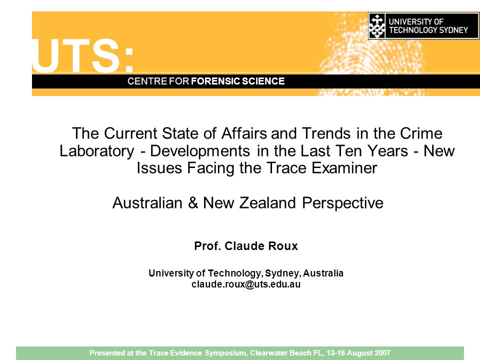 UTS: CENTRE FOR FORENSIC SCIENCE Issues and Challenges —Increased sensitivity of instrumentation, and portable instruments taken to (or near) a scene, raise contamination/interpretation issues.