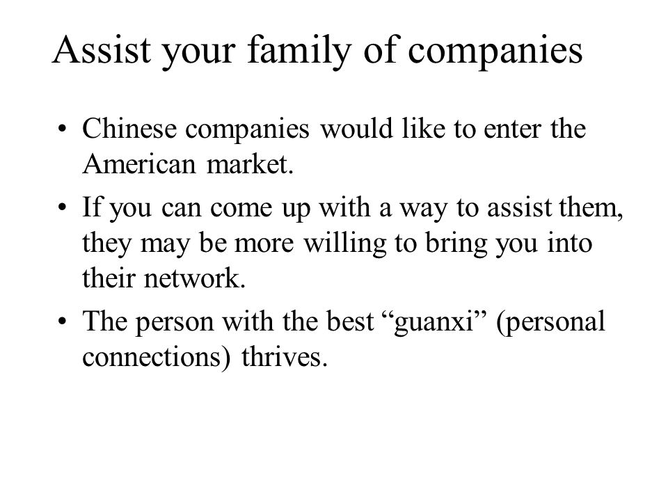 Assist your family of companies Chinese companies would like to enter the American market.
