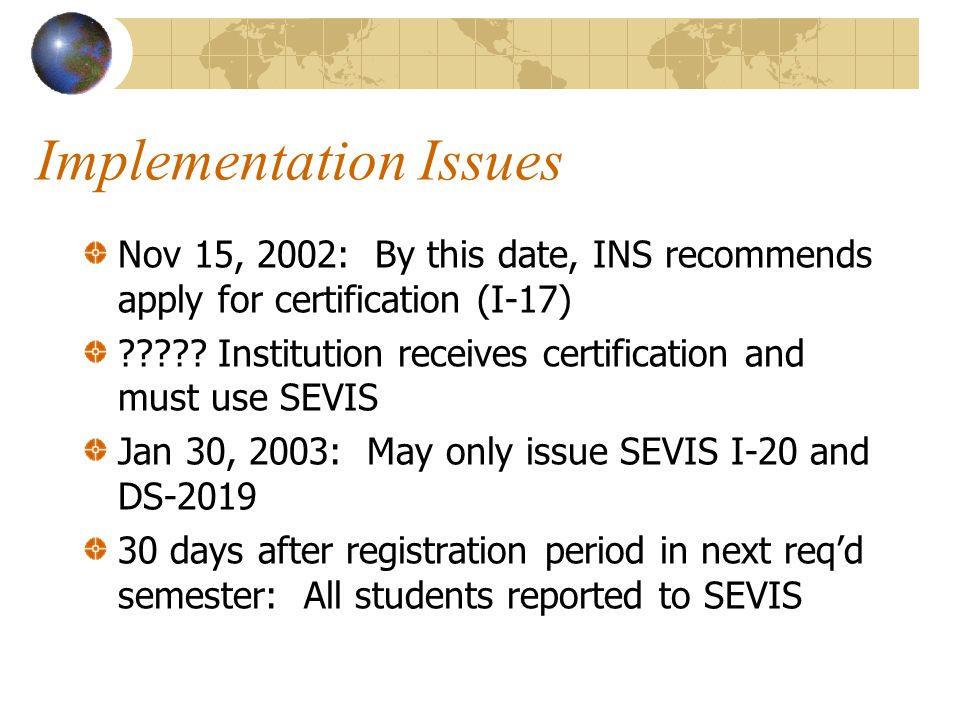 Implementation Issues Nov 15, 2002: By this date, INS recommends apply for certification (I-17) ????.