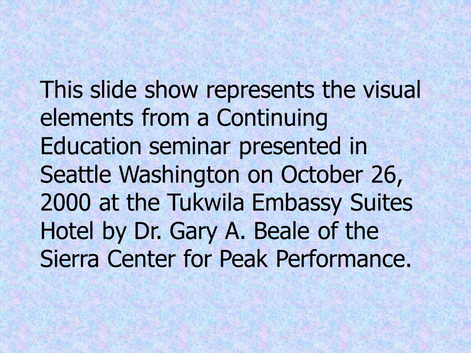 PSYCHOLOGICAL ASPECTS OF PEAK PERFORMANCE Gary A. Beale, Ph.D. Sierra Center for Peak Performance