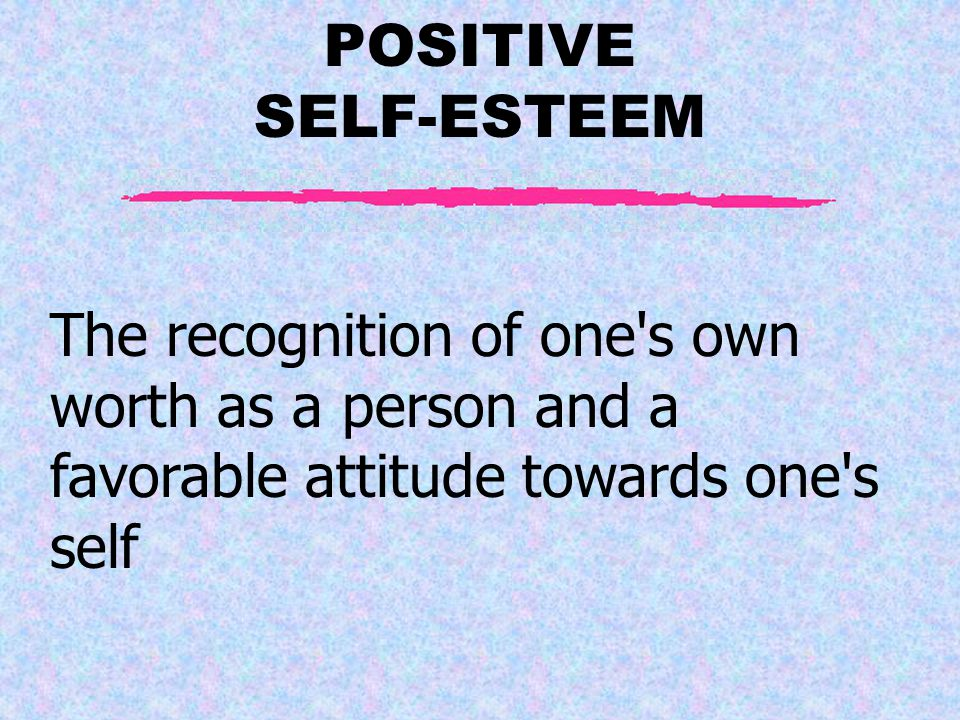 BASIC PERSONALITY CHARACTERISTICS I. Positive Self-Esteem II.