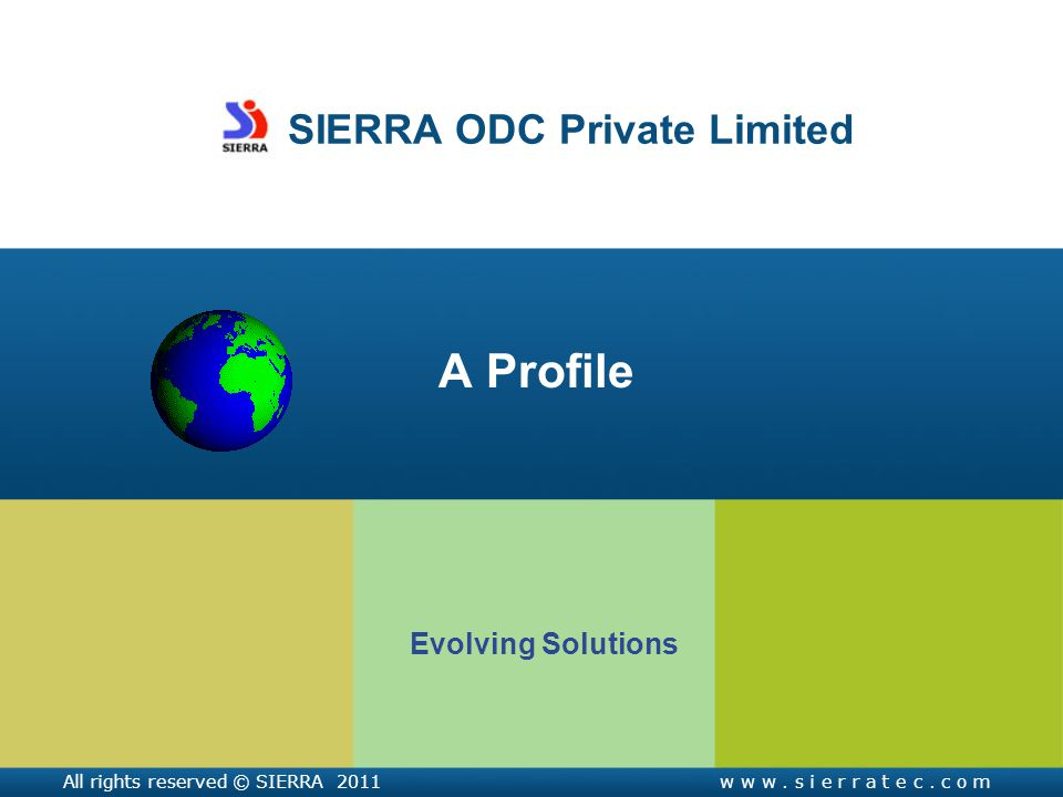 SIERRA ODC Private Limited A Profile Evolving Solutions All rights reserved © SIERRA 2011w w w.