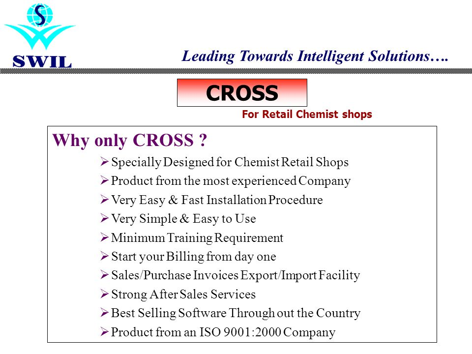 Leading Towards Intelligent Solutions…. For Retail Chemist shops CROSS Why only CROSS .