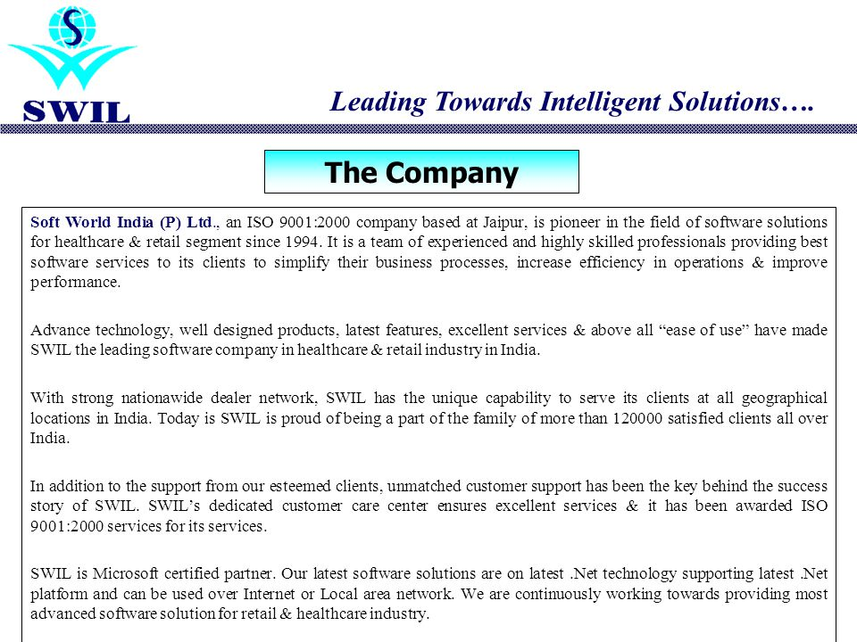 Soft World India (P) Ltd., an ISO 9001:2000 company based at Jaipur, is pioneer in the field of software solutions for healthcare & retail segment since 1994.