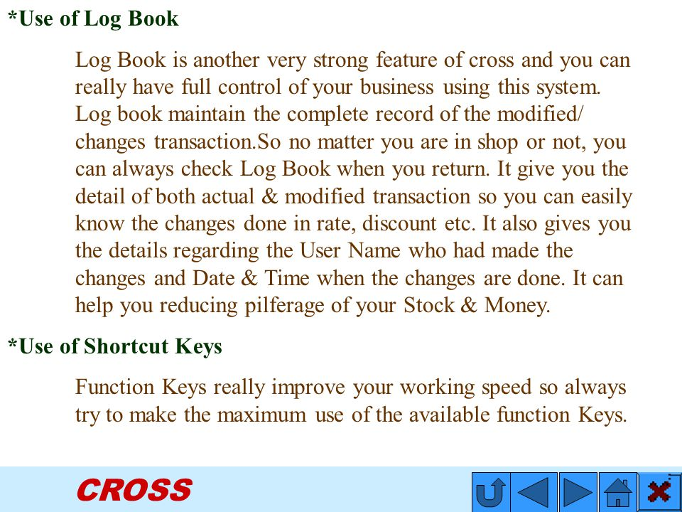 CROSS *Use of Log Book Log Book is another very strong feature of cross and you can really have full control of your business using this system.