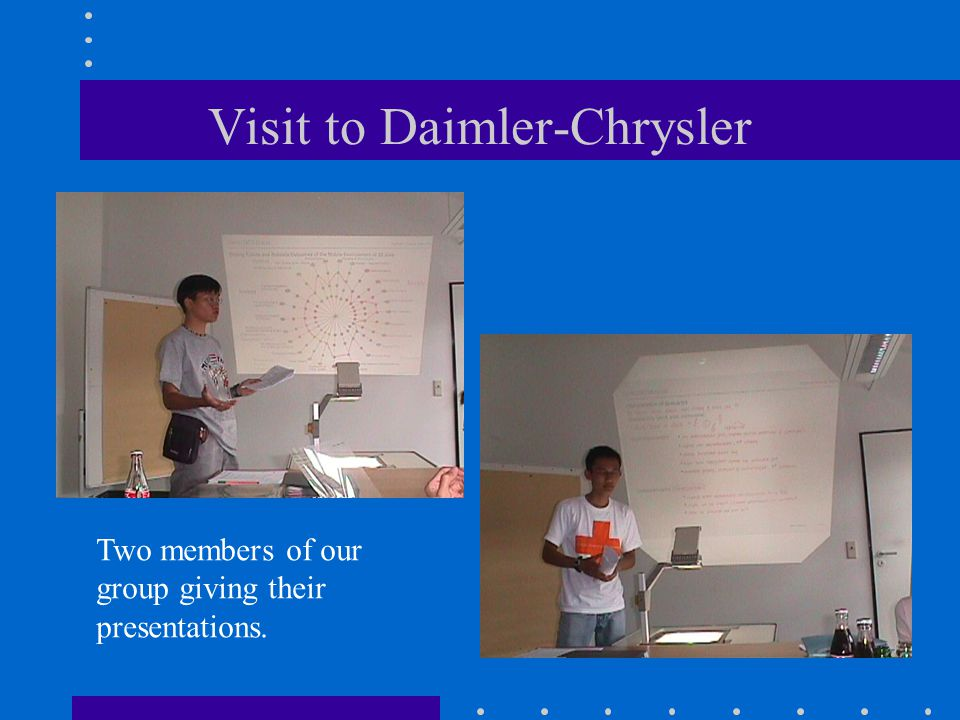 Visit to Daimler-Chrysler Two members of our group giving their presentations.