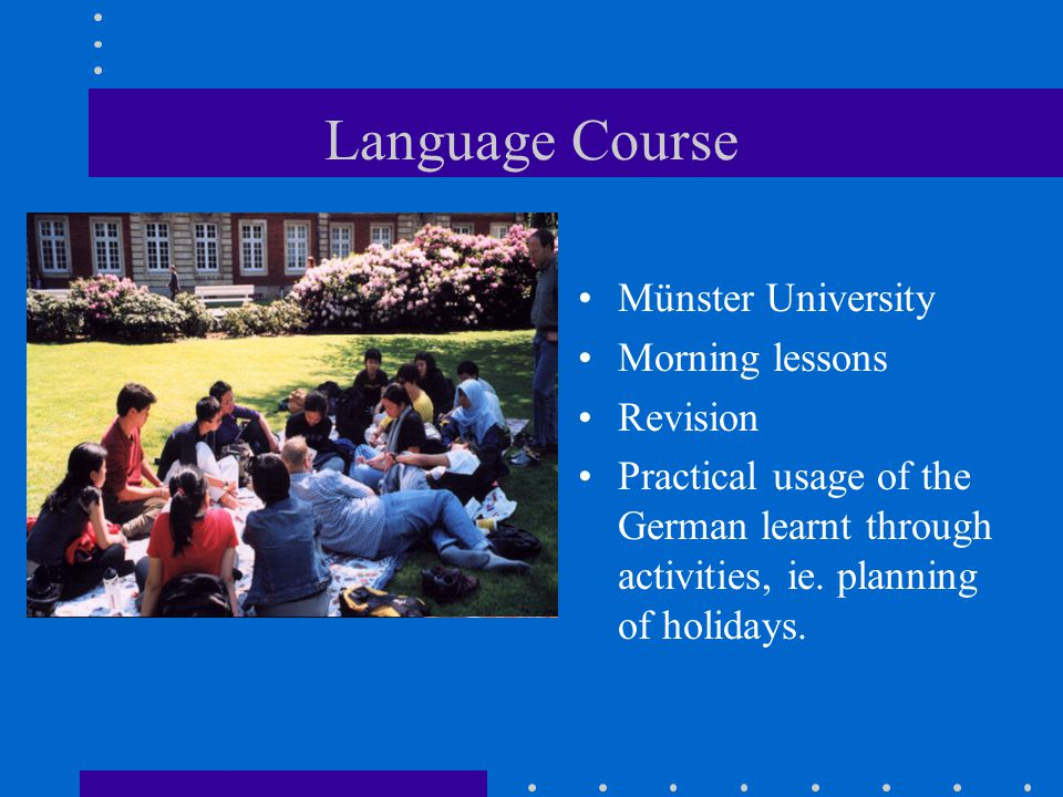 Language Course Münster University Morning lessons Revision Practical usage of the German learnt through activities, ie.