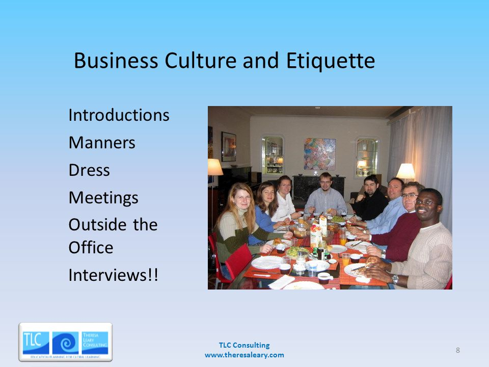 Business Culture and Etiquette Introductions Manners Dress Meetings Outside the Office Interviews!.