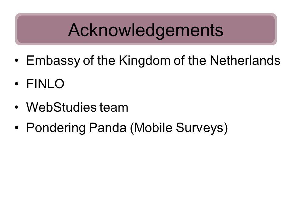 Acknowledgements Embassy of the Kingdom of the Netherlands FINLO WebStudies team Pondering Panda (Mobile Surveys)