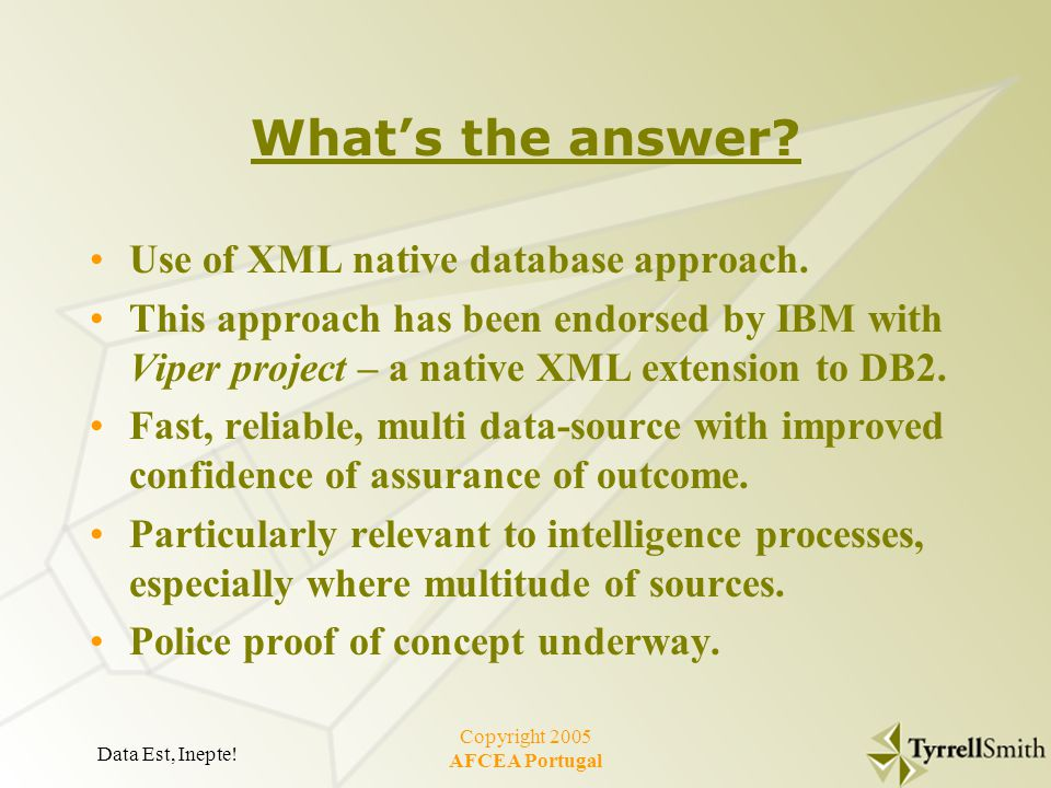 Data Est, Inepte. Copyright 2005 AFCEA Portugal What's the answer.