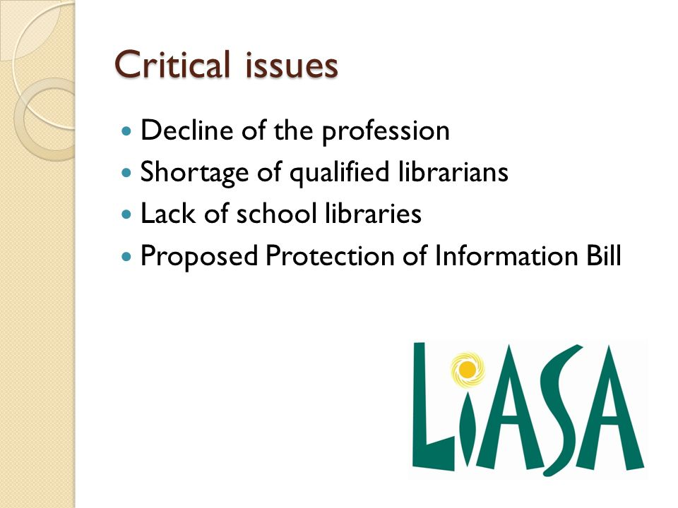 Critical issues Decline of the profession Shortage of qualified librarians Lack of school libraries Proposed Protection of Information Bill