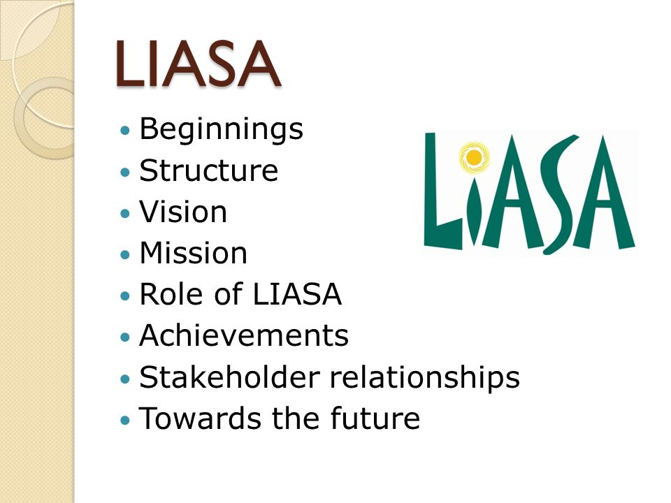 LIASA Beginnings Structure Vision Mission Role of LIASA Achievements Stakeholder relationships Towards the future