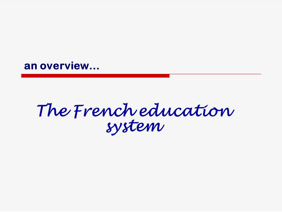 an overview… The French education system