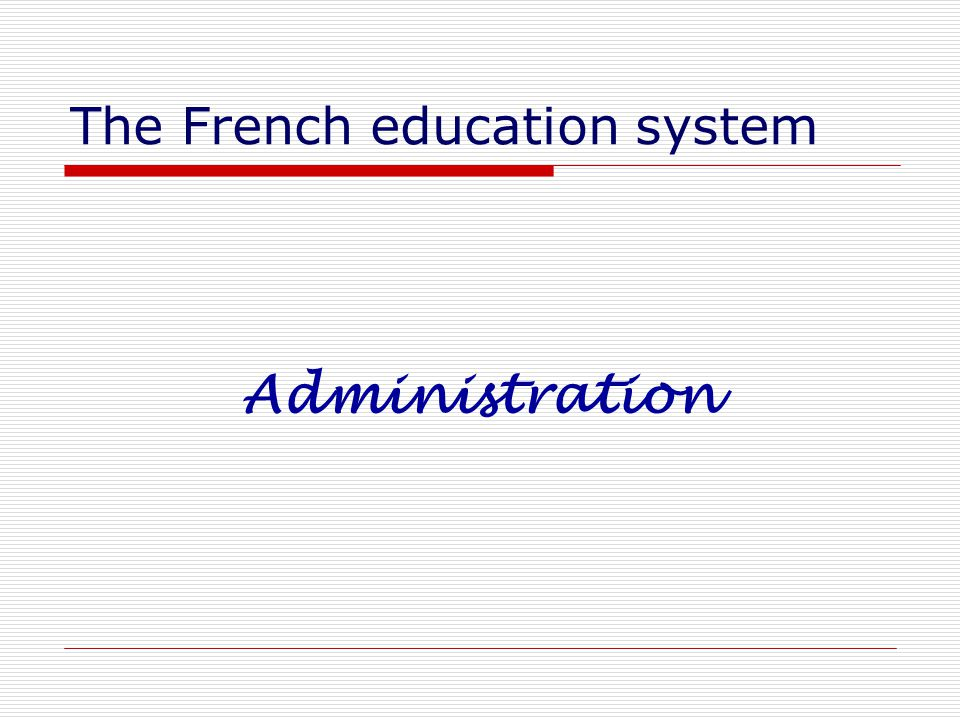 The French education system Administration