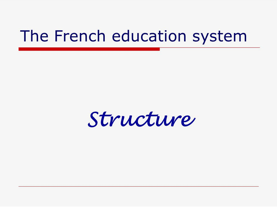The French education system Structure