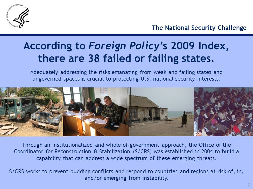 2 The National Security Challenge According to Foreign Policy's 2009 Index, there are 38 failed or failing states. Through an institutionalized and wh