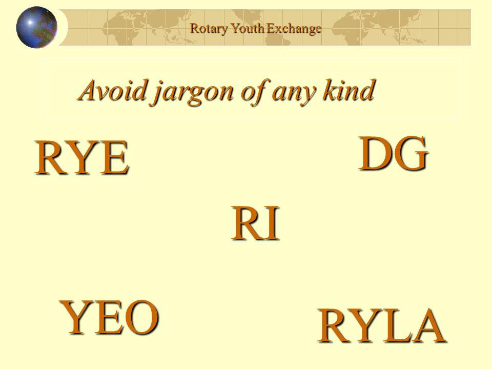 Rotary Youth Exchange Avoid jargon of any kind RYE RYLA DG YEO RI