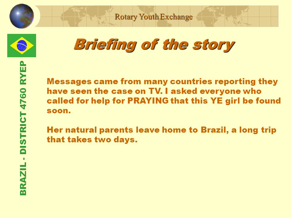 BRAZIL - DISTRICT 4760 RYEP Briefing of the story Rotary Youth Exchange Messages came from many countries reporting they have seen the case on TV.