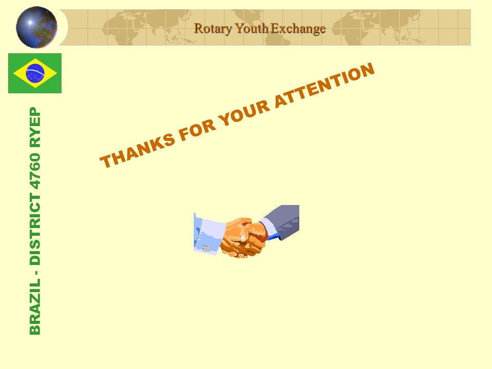 BRAZIL - DISTRICT 4760 RYEP THANKS FOR YOUR ATTENTION Rotary Youth Exchange