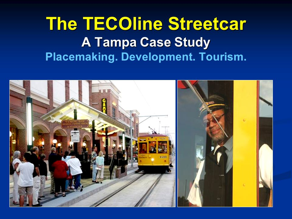 The TECOline Streetcar A Tampa Case Study The TECOline Streetcar A Tampa Case Study Placemaking.