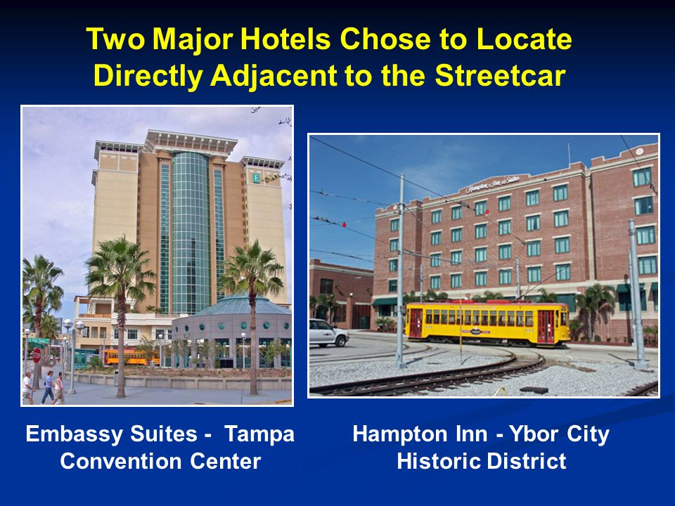 Two Major Hotels Chose to Locate Directly Adjacent to the Streetcar Embassy Suites - Tampa Convention Center Hampton Inn - Ybor City Historic District