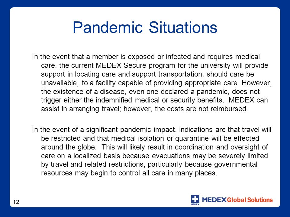 12 Pandemic Situations In the event that a member is exposed or infected and requires medical care, the current MEDEX Secure program for the universit