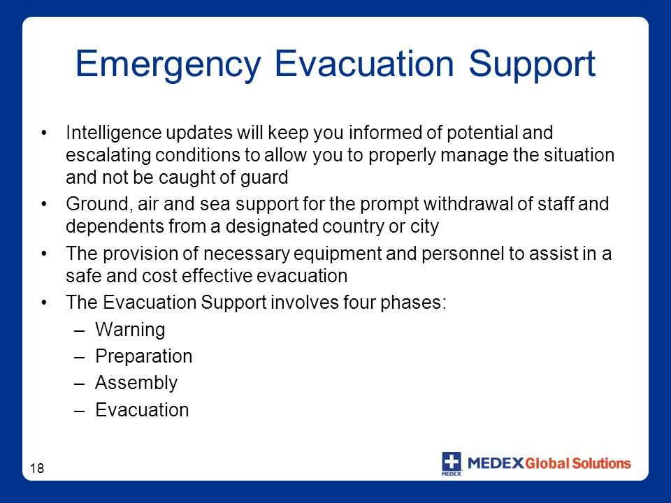 18 Emergency Evacuation Support Intelligence updates will keep you informed of potential and escalating conditions to allow you to properly manage the