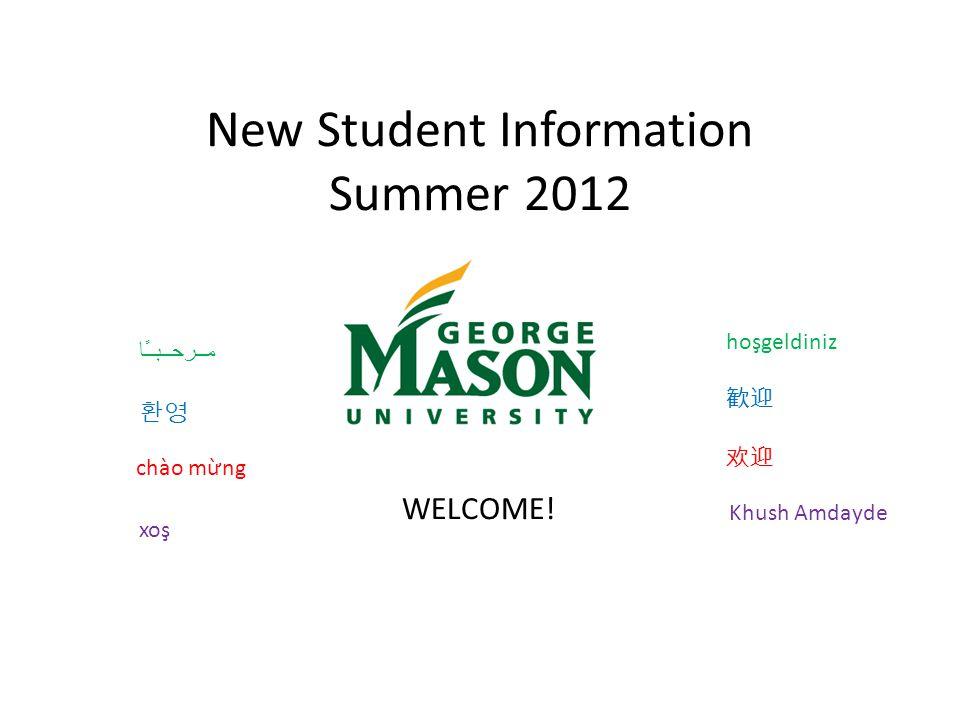 New Student Information Summer 2012 مــرحــبــًا hoşgeldiniz WELCOME! 欢迎 chào mừng 환영 歓迎 Khush Amdayde xoş