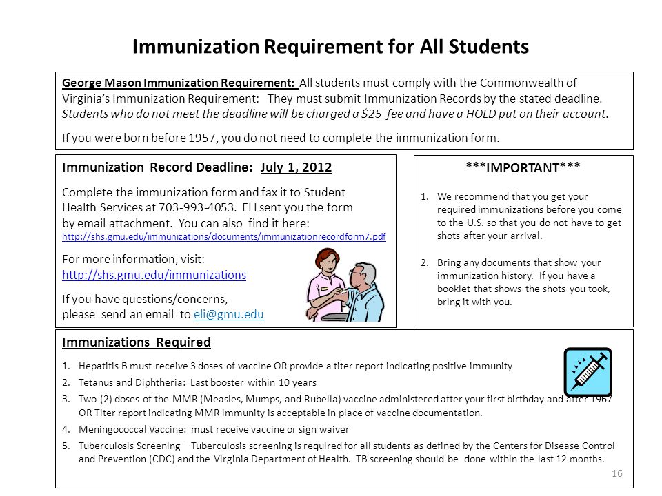 Immunization Requirement for All Students George Mason Immunization Requirement: All students must comply with the Commonwealth of Virginia's Immunization Requirement: They must submit Immunization Records by the stated deadline.