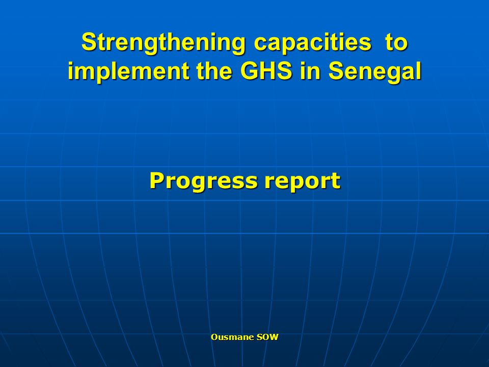 Strengthening capacities to implement the GHS in Senegal Progress report Ousmane SOW