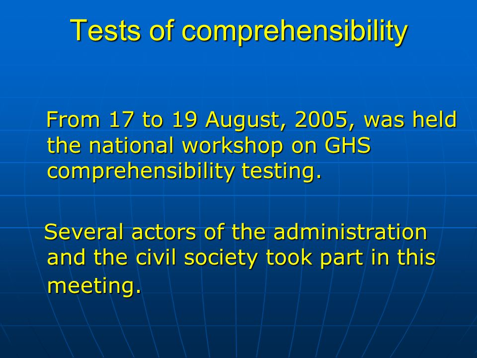 Tests of comprehensibility From 17 to 19 August, 2005, was held the national workshop on GHS comprehensibility testing.