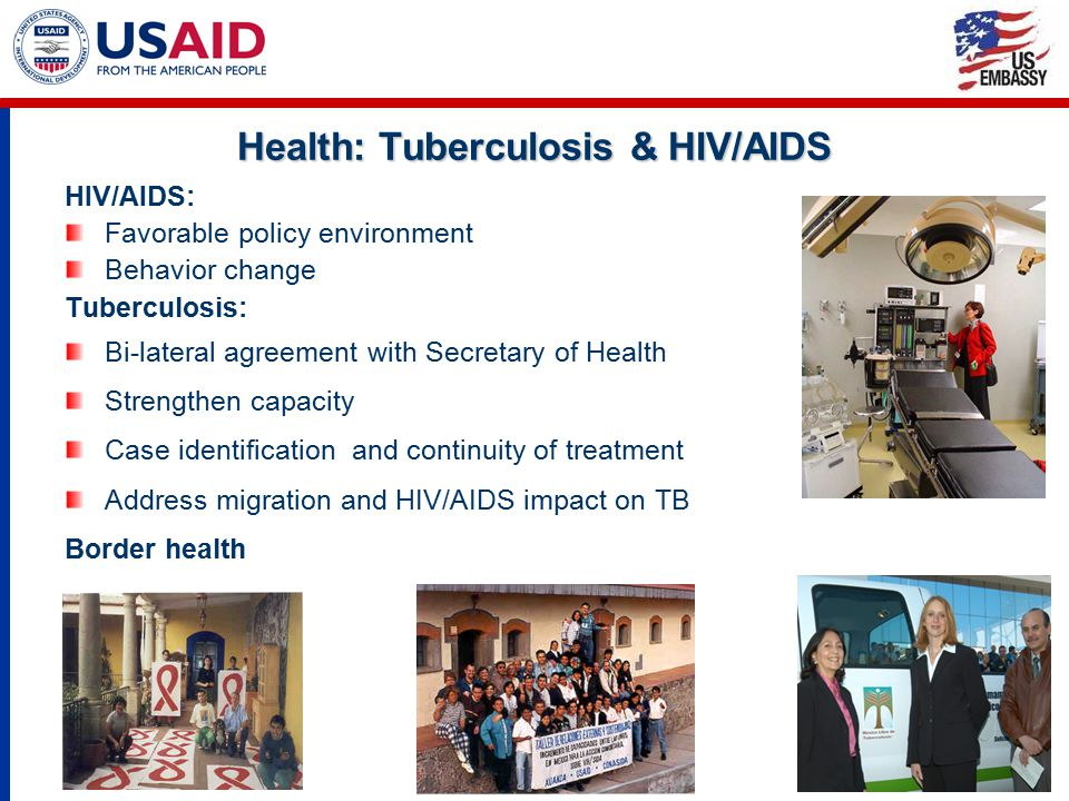 Health: Tuberculosis & HIV/AIDS HIV/AIDS: Favorable policy environment Behavior change Tuberculosis: Bi-lateral agreement with Secretary of Health Strengthen capacity Case identification and continuity of treatment Address migration and HIV/AIDS impact on TB Border health