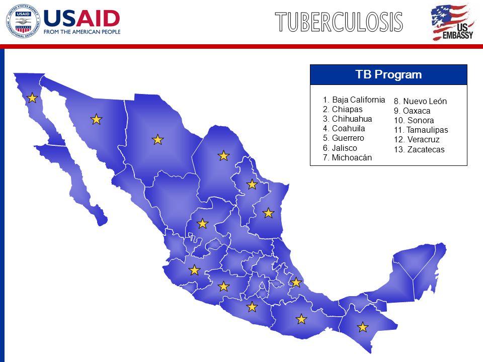 TB Program 1. Baja California 2. Chiapas 3. Chihuahua 4. Coahuila 5. Guerrero 6. Jalisco 7. Michoacán 8. Nuevo León 9. Oaxaca 10. Sonora 11. Tamaulipa