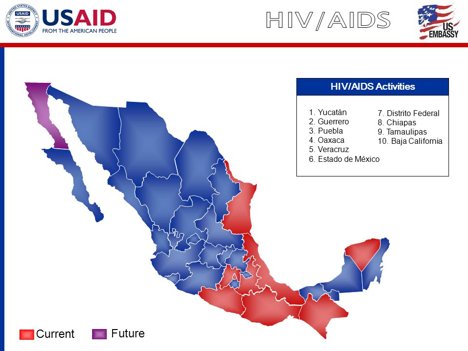 Current Future HIV/AIDS Activities 1. Yucatán 2. Guerrero 3. Puebla 4. Oaxaca 5. Veracruz 6. Estado de México 7. Distrito Federal 8. Chiapas 9. Tamaul