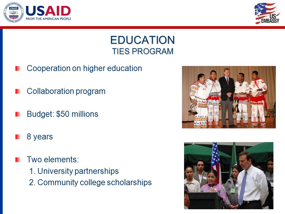 EDUCATION TIES PROGRAM Cooperation on higher education Collaboration program Budget: $50 millions 8 years Two elements: 1.University partnerships 2.Co