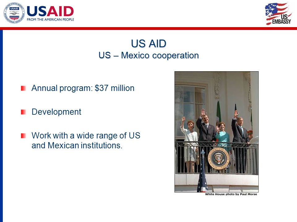 US AID in Mexico US AID supports Mexican initiatives on development and reform in the following areas: Democracy and governance, Health, Natural Resources, Micro-finances, Higher education