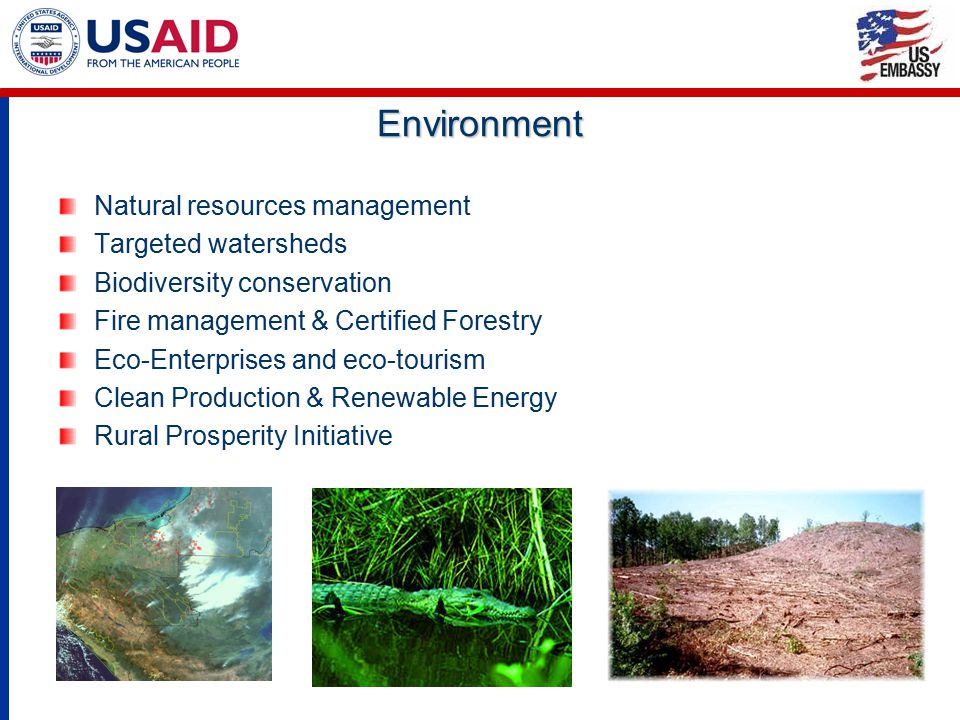 Environment Natural resources management Targeted watersheds Biodiversity conservation Fire management & Certified Forestry Eco-Enterprises and eco-tourism Clean Production & Renewable Energy Rural Prosperity Initiative