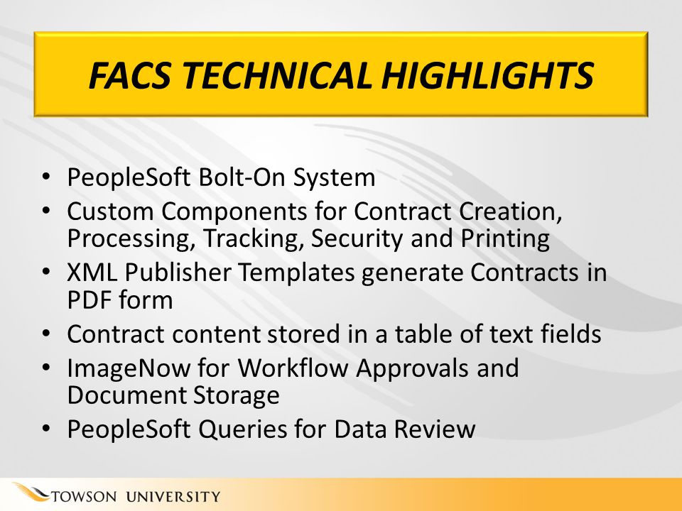 FACS TECHNICAL HIGHLIGHTS PeopleSoft Bolt-On System Custom Components for Contract Creation, Processing, Tracking, Security and Printing XML Publisher