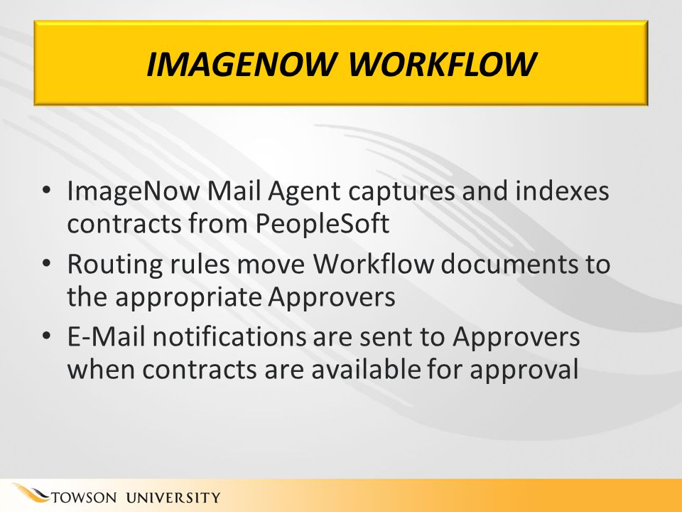 IMAGENOW WORKFLOW ImageNow Mail Agent captures and indexes contracts from PeopleSoft Routing rules move Workflow documents to the appropriate Approver