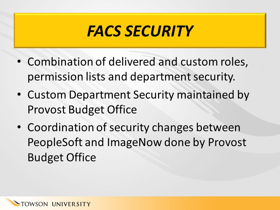 FACS SECURITY Combination of delivered and custom roles, permission lists and department security.