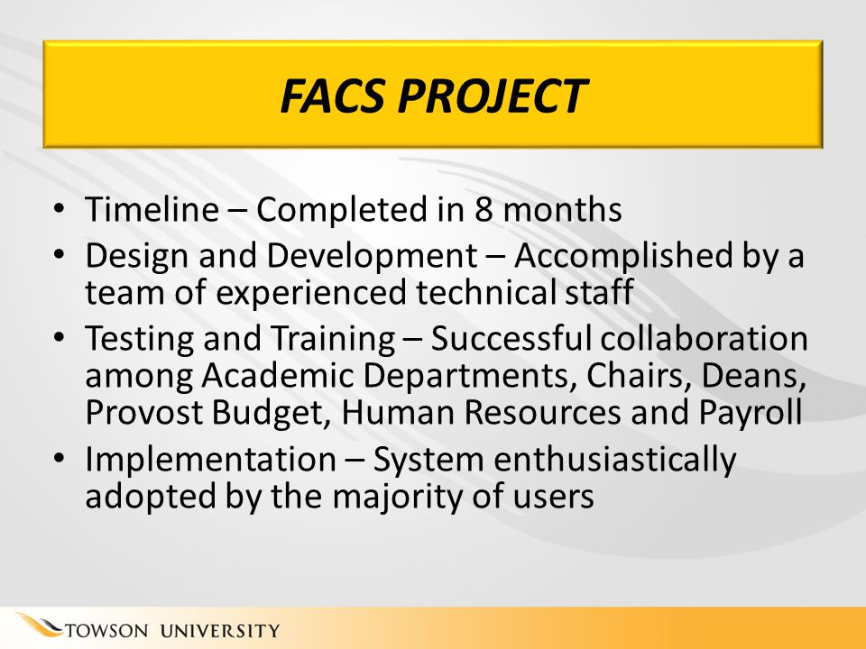 FACS PROJECT Timeline – Completed in 8 months Design and Development – Accomplished by a team of experienced technical staff Testing and Training – Su