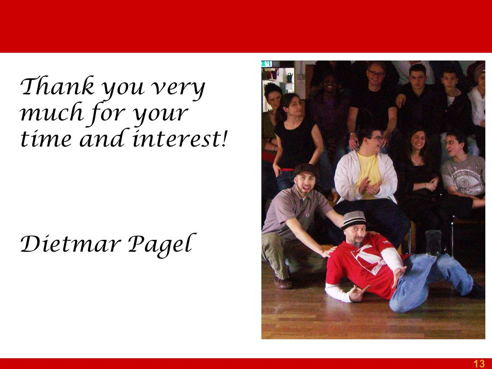 13 Thank you very much for your time and interest! Dietmar Pagel