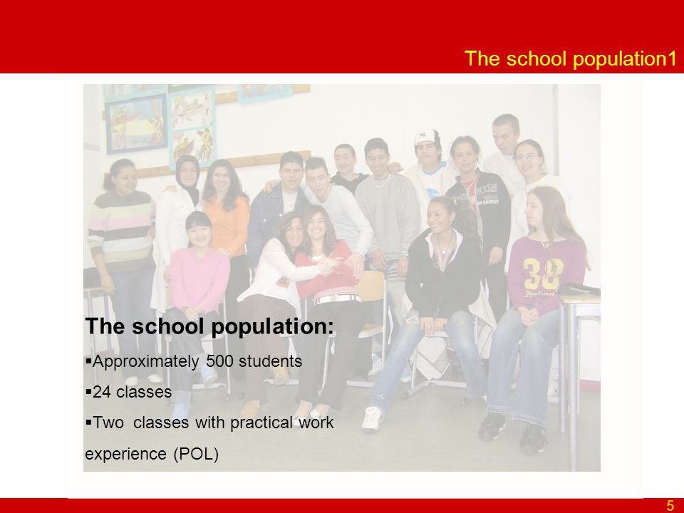 The school population1 5 The school population:  Approximately 500 students  24 classes  Two classes with practical work experience (POL)