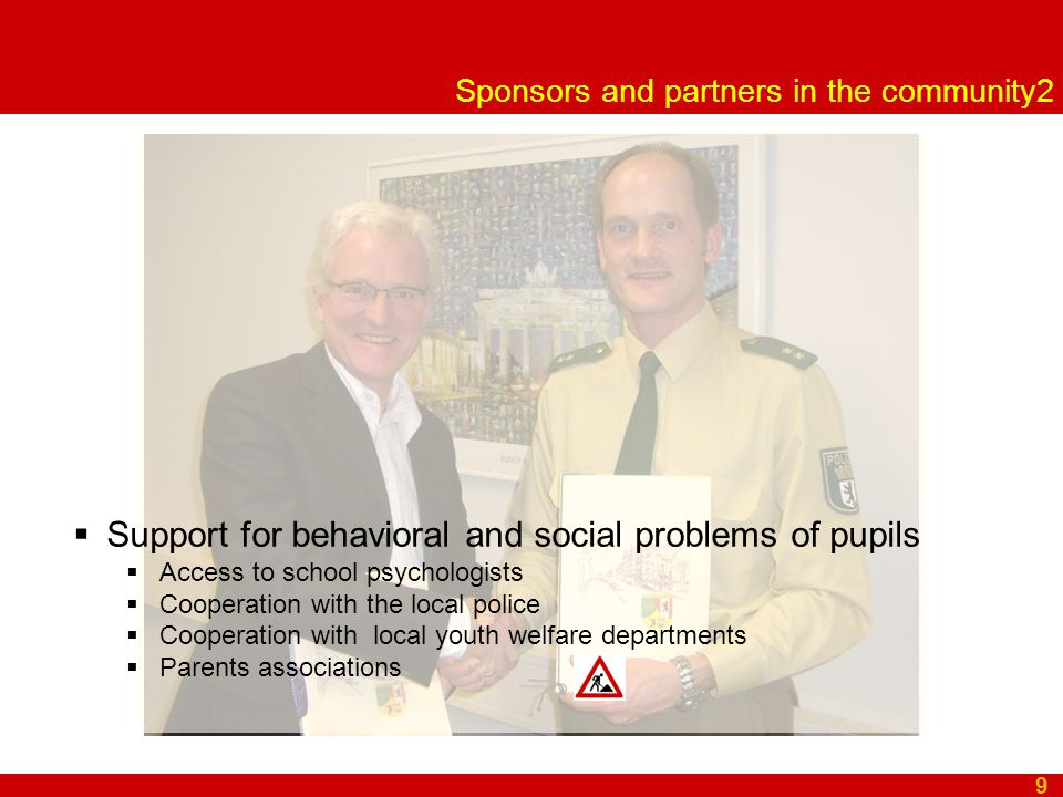 Sponsors and partners in the community2 9  Support for behavioral and social problems of pupils  Access to school psychologists  Cooperation with t